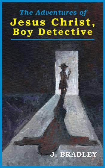 j_bradley-jesus_christ_boy_detective-front_cover